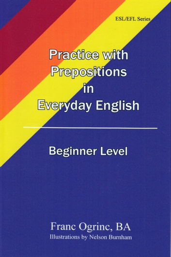Practicing with Prepositions in Everyday English Beginner Level ebook by Franc Ogrinc