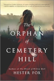 The Orphan of Cemetery Hill - A Novel ebook by Hester Fox