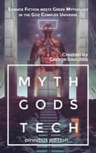 Myth Gods Tech 1 - Omnibus Edition - Science Fiction Meets Greek Mythology In The God Complex Universe ebook by George Saoulidis