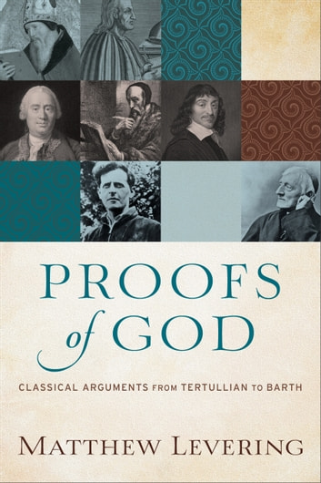 Proofs of God - Classical Arguments from Tertullian to Barth ebook by Matthew Levering