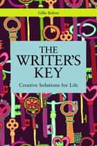 The Writer's Key - Introducing Creative Solutions for Life ebook by Gillie Bolton