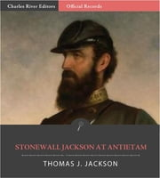 Official Records of the Union and Confederate Armies: General Stonewall Jacksons Account of Antietam ebook by Stonewall Jackson