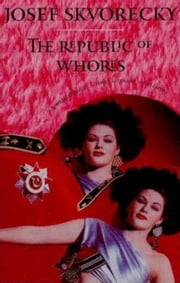Republic Of Whores ebook by Josef Skvorecky