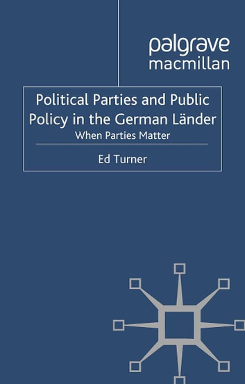 Political Parties and Public Policy in the German Länder - When Parties Matter ebook by E. Turner