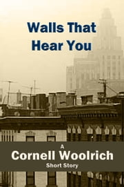 Walls That Hear You ebook by Cornell Woolrich