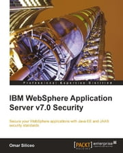 IBM WebSphere Application Server v7.0 Security ebook by Omar Siliceo