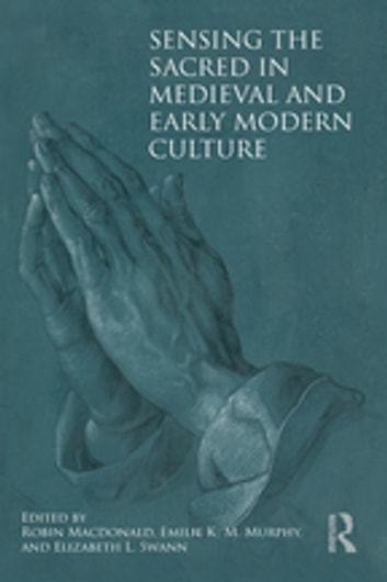 Sensing The Sacred In Medieval And Early Modern Culture Ebook By