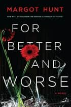 For Better and Worse ebook by Margot Hunt