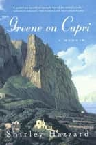 Greene on Capri - A Memoir ebook by Shirley Hazzard, Shirley Hazzard Steegmuller, The Estate of Shirley Hazzard Steegmuller