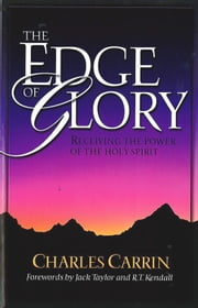 Edge Of Glory, The - Receiving the Power of the Holy Spirit ebook by Charles Carrin
