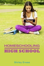 Homeschooling High School ebook by Shirley Erwee