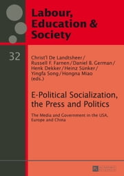 E-Political Socialization, the Press and Politics - The Media and Government in the USA, Europe and China ebook by Christ'l De Landtsheer,Russell F. Farnen,Daniel B. German