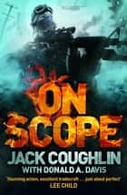 On Scope: A Sniper Novel 7 ebook by Donald A Davis, Jack Coughlin