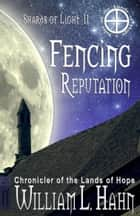 Fencing Reputation ebook by William L. Hahn