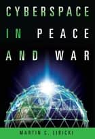 Cyberspace in Peace and War ebook by Martin Libicki