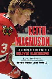 Keith Magnuson - The Inspiring Life and Times of a Beloved Blackhawk ebook by Doug Feldmann,Cliff Koroll