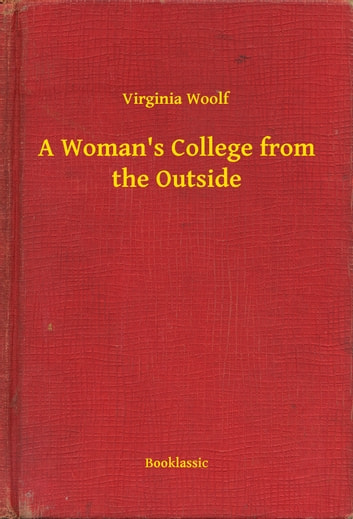 A Woman's College from the Outside ebook by Virginia Woolf