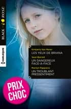 Les yeux de Briana - Un dangereux face-à-face - Un troublant pressentiment - (promotion) ebook by Kimberly Van Meter, Jean Barrett, Marilyn Pappano