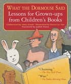 What the Dormouse Said - Lessons for Grown-ups from Children's Books ebook by Amy Gash, Pierre Le-Tan, Judith Viorst