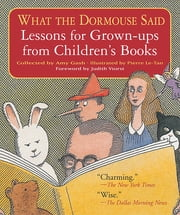 What the Dormouse Said - Lessons for Grown-ups from Children's Books ebook by Amy Gash,Pierre Le-Tan,Judith Viorst