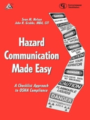 Hazard Communication Made Easy - A Checklist Approach to OSHA Compliance ebook by Sean M. Nelson,John R. Grubbs