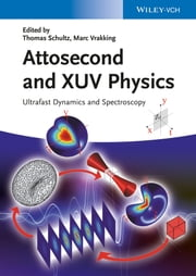 Attosecond and XUV Physics - Ultrafast Dynamics and Spectroscopy ebook by Thomas Schultz, Marc Vrakking