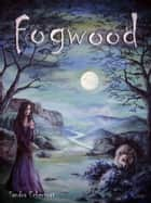 Fogwood - Fantasy ebook by Sandra Eckervogt