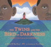 The Twins and the Bird of Darkness - A Hero Tale from the Caribbean ebook by Terry Widener,Robert D. San Souci