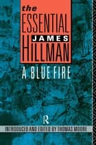 The Essential James Hillman - A Blue Fire ebook by James Hillman, Thomas Moore