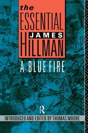The Essential James Hillman - A Blue Fire ebook by James Hillman,Thomas Moore