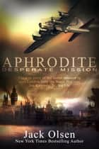 Aphrodite: Desperate Mission ebook by Jack Olsen