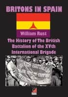 BRITONS IN SPAIN - The History of The British Battalion of the XVth International Brigade ebook by William Rust