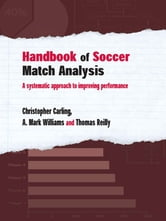 Handbook of Soccer Match Analysis - A Systematic Approach to Improving Performance ebook by Christopher Carling,A. Mark Williams,Thomas Reilly