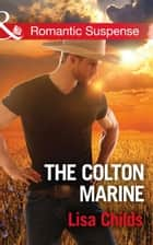 The Colton Marine (Mills & Boon Romantic Suspense) (The Coltons of Shadow Creek, Book 5) ebook by Lisa Childs