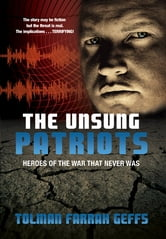 The Unsung Patriots: Heroes Of The War That Never Was ebook by Tolman Farrah Geffs