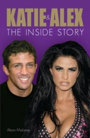 Katie and Alex - The Inside Story ebook by Alison Maloney