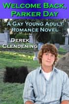 Welcome Back, Parker Day: A Gay Young Adult Romance Novel ebook by Derek Clendening