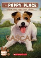 The Puppy Place #4: Rascal ebook by Ellen Miles