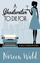 A GHOSTWRITER TO DIE FOR ebook by Noreen Wald