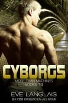 Cyborgs: More Than Machines (3-in-1) ebook by
