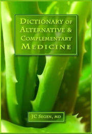 The Dictionary of Alternative & Complementary Medicine - Subjective health care viewed with an objective eye ebook by Joseph C Segen