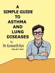 A Simple Guide to the Asthma and Lung Diseases ebook by Kenneth Kee