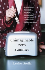 Unimaginable Zero Summer - A Novel ebook by Leslie Stella