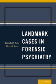 Landmark Cases in Forensic Psychiatry ebook by Dr Elizabeth Ford,Dr Merrill Rotter
