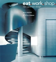 Eat. Work. Shop - New Japanese Design ebook by Marcia Iwatate,Terence Conran