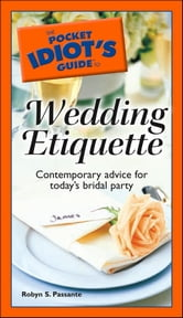 The Pocket Idiot's Guide to Wedding Etiquette ebook by Robyn S. Passante