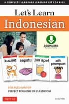 Let's Learn Indonesian Ebook - A Complete Language Learning Kit for Kids (64 Flashcards, Audio Download, Games & Songs, Learning Guide) ebook by Linda Hibbs