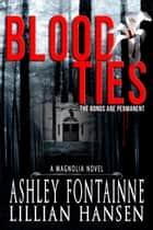 Blood Ties - A Magnolia Novel ebook by Ashley Fontainne