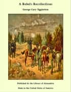 A Rebel's Recollections ebook by George Cary Eggleston
