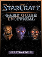 StarCraft Game Guide Unofficial ebook by Hse Strategies